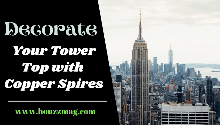 Decorate Your Tower Top with Copper Spires